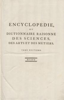 Encyclopédie Ou Dictionnaire Raisonné Des Sciences, Des Arts Et Des Métiers, Par Une Societé De Gens De Lettres [...]. T. 8 [H-Itz]. - Ed. 3.