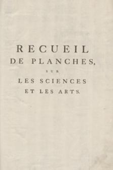 Recueil De Planches Sur Les Sciences, Les Artes Libéraux, Et Les Arts Méchaniques Avec Leur Explication [...]. Cinquieme Livraison ou Sixieme Volume. - Ed. 3.