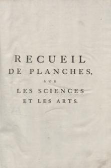 Recueil De Planches Sur Les Sciences, Les Artes Libéraux, Et Les Arts Méchaniques Avec Leur Explication [...]. Dixieme Et Derniere Livraison ou Onzieme Et Dernier Volume. - Ed. 3.