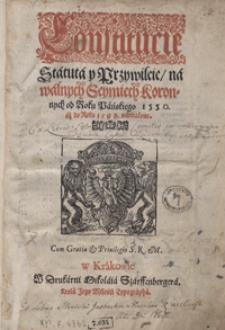 Constitucie, Statuta y Przywileie na walnych Seymiech Koronnych od Roku Pańskiego 1550 aż do Roku 1598 uchwalone [...]