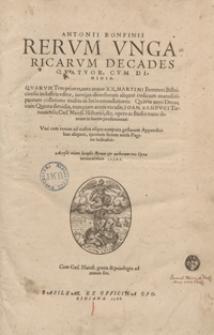 Antonii Bonfinii Rerum Ungaricarum Decades Quatuor Cum Dimidia [...]