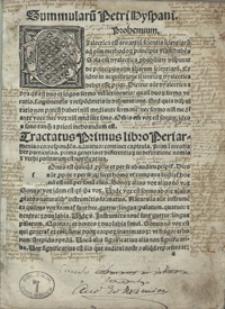 Textus summularu[m] Petri Hyspani per tractatus et capitula divisus cunq[ue] singulorum tractatu[m] summarijs cuilibet studioso multum profuturis