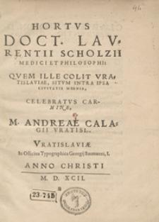 Hortus Doct[oris] Laurentii Scholzii [...] Quem Ille Colit Vratislaviae, Situm Intra Ipsa Civitatis Moenia, Celebratvus Carmine [...]