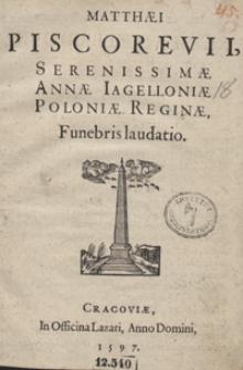Matthaei Piscorevii Serenissimae Annae Iagielloniae Poloniae Reginae Funebris laudatio. – [War. B]