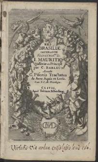 Casparis Barlæi, Rerum Per Octennium In Brasilia Et alibi gestarum, Sub Præfectura Illustrissimi Comitis I. Mauritii Nassauiæ &c. Comitis, Historia [...]