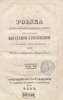 Polska aż do pierwszéj połowy XVII wieku pod względem obyczajow i zwyczajow. Tom III