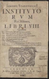 Simonis Starovolsci[i] Institvtorvm Rei Militaris, Libri VIII [...]