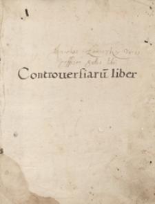 Controversiarum liber [zawierający pisma religijne Stanisława Hozjusza, Marcina Kromera i Stanisława Orzechowskiego]