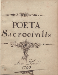 Poeta sacrocivilis. [Zbiór wierszy i poematów z lat 1704-1708 odnoszących się częściowo do ówczesnych wydarzeń politycznych]