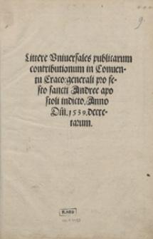 Littere Universales publicarum contributionum in Conventu Craco[viensi] generali pro Festo sancti Andree apostoli indicto Anno D[omi]ni 1539 decretarum
