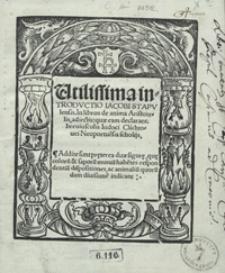 Utilissima introductio Iacobi Stapulensis In libros de anima Aristotelis adiectis quae eam declarant breviusculis Iudoci Clichtovei [...] scholijs [...]