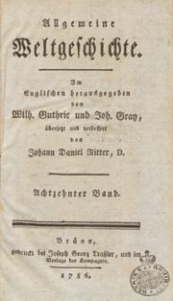 Allgemeine Weltgeschichte. Bd. 18 / Im Englischen herausgegeben von Wilh. Guthrie und Joh. Gray ; übersetzt und verbessert von Johann Daniel Ritter