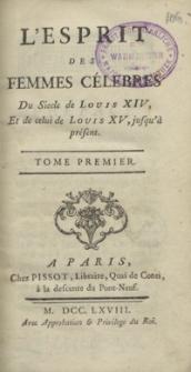 L'Esprit Des Femmes Célebres Du Siecle de Louis XIV Et de celui de Louis XV jusqu'à présent. T. 1