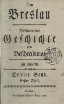 Von Breslau : Dokumentirte Geschichte und Beschreibung In Briefen. Bd. 3, Th. 1