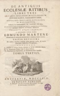 De Antiquis Ecclesiae Ritibus Libri Tres : Ex Variis Insigniorum Ecclesiarum Pontificalibus, Sacramentariis, Missalibus, Breviariis, Ritualibus sive Manualibus [...] tum editis [...]. T. 3