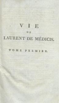 Vie de Laurent De Médicis Surnommé Le Magnifique [...]. T. 1