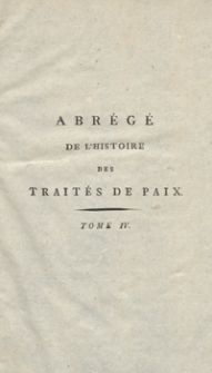 Abrégée De L'Histoire Des Traités De Paix Entre Les Puissances De L'Europe Depuis La Paix De Westphalie [...]. T. 4