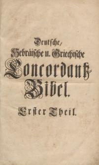 Concordantiae Bibliorum Germanico-Hebraico-Graecae = Deutsche, Hebräische und Griechische Concordantz Bibel