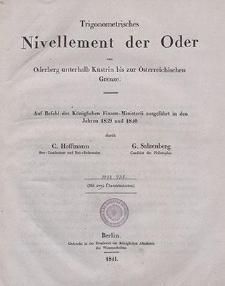 Trigonometrisches Nivellement der Oder : von Oderberg unterhalb Küstrin bis zur Österreichischen Grenze : Auf Befehl des Königlichen Finanz-Ministerii ausgeführt in den Jahren 1839 und 1840