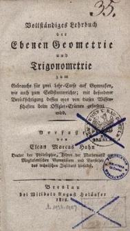 Vollständiges Lehrbuch der Ebenen Geometrie und Trigonometrie : zum Gebrauche für zwei Lehr-Curse auf Gymnasien, wie auch zum Selbstunterrichte; mit besonderer Berücksichtigung dessen was von diesen Wissenschaften beim Offiziers-Examen gefordert wird