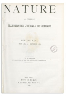 Nature : a Weekly Illustrated Journal of Science. Volume 26, 1882 August 10, [No. 667]