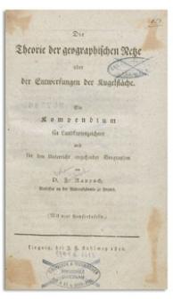 Die Theorie der geographischen Netze oder der Entwerfungen der Kugelfläche : Ein Kompendium für Landkartenzeicher und für den Unterricht angehender Geographen