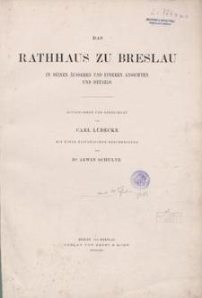 Das Rathhaus zu Breslau in seinen äusseren und inneren Ansichten und Details