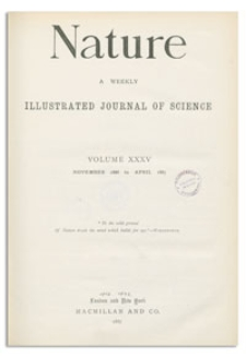 Nature : a Weekly Illustrated Journal of Science. Volume 35, 1887 April 21, [No. 912]
