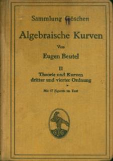 Algebraische Kurven. Tl. 2, Theorie und Kurven dritter und vierter Ordnung