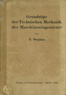 Grundzüge der Technischen Mechanik des Maschineningenieurs : ein Leitfaden für den Unterricht an maschinentechnischen Lehranstalten