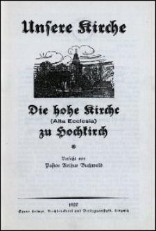 Unsere Kirche : die hohe Kirche (Alta Ecclesia) zu Hochkirch