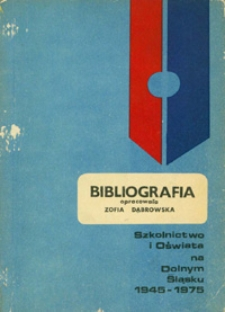 Szkolnictwo i oświata na Dolnym Śląsku 1945-1975 : bibliografia