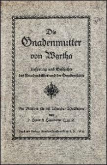 Die Gnadenmutter von Wartha : Ursprung und Geschichte des Gnadenbildes und der Gnadenstätte : ein Büchlein für die Wartha-Wallfahrer