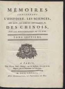 Mémoires Concernant L'Histoire, Les Sciences, Les Arts, Les Moeurs, Les Usages, &c. Des Chinois [...]. T. 7