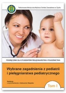 Wybrane zagadnienia z pediatrii i pielęgniarstwa pediatrycznego. Tom 1