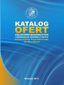 Katalog ofert usługowo badawczych i rozwiązań innowacyjnych Uniwersytetu Przyrodniczego we Wrocławiu