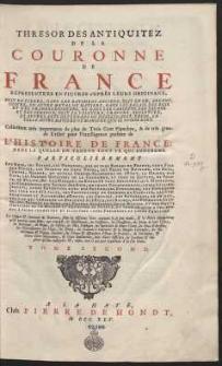 Thresor Des Antiquitez De La Couronne De France, Représentées En Figures D'Après Leurs Originaux […]