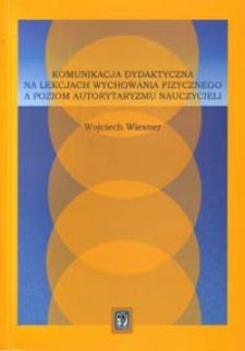 Komunikacja dydaktyczna na lekcjach wychowania fizycznego a poziom autorytaryzmu nauczycieli