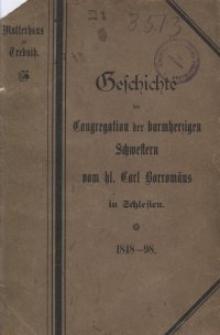 Geschichte der Trebnitzer Congregation der barmherzigen Schwestern vom heiligen Carl Borromäus : ein Gedenkblatt zum fünfzigjährigen Jubiläum