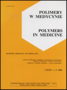 Polimery w Medycynie = Polymers in Medicine, 2004, T. 34, nr 4