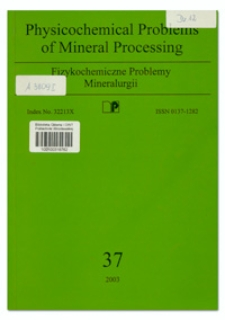 Physicochemical Problems of Mineral Processing, nr 37 (2003)