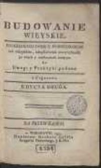 Budowanie Wieyskie : Dziedzicom Dobr Y Possessorom […] do Uwagi y Praktyki podane […]. - Edycya 2