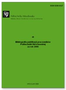 Bibliografia publikacji pracowników Politechniki Wrocławskiej za rok 2006