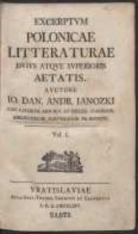 Excerptum Polonicae Litteraturae Huius Atque Superioris Aetatis […]. T. 1