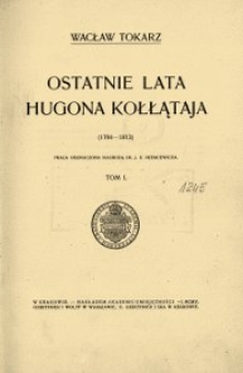 Ostatnie lata Hugona Kołłątaja (1794-1812). T.1