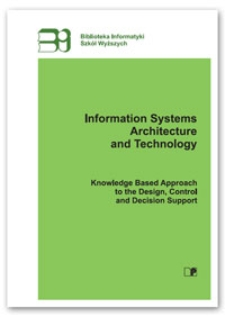 Information systems architecture and technology : knowledge based approach to the design, control and decision support