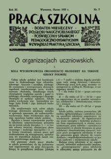 Praca Szkolna : dodatek miesięczny do Głosu Nauczycielskiego, poświęcony sprawom pedagogiczno-dydaktycznym w związku z praktyką szkolną, Rok XI, nr 7
