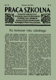 Praca Szkolna : dodatek miesięczny do Głosu Nauczycielskiego, poświęcony sprawom pedagogiczno-dydaktycznym w związku z praktyką szkolną, Rok XI, nr 9