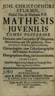 Joh. Christophori Sturmii [...] Mathesis juvenilis. Tomus posterior, Opticam cum Catoptrica & Dioptrica, Astronomiam cum Usu globorum [...] complexus