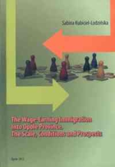 The wage-earning immigration into Opole Province : the scale, conditions and prospects